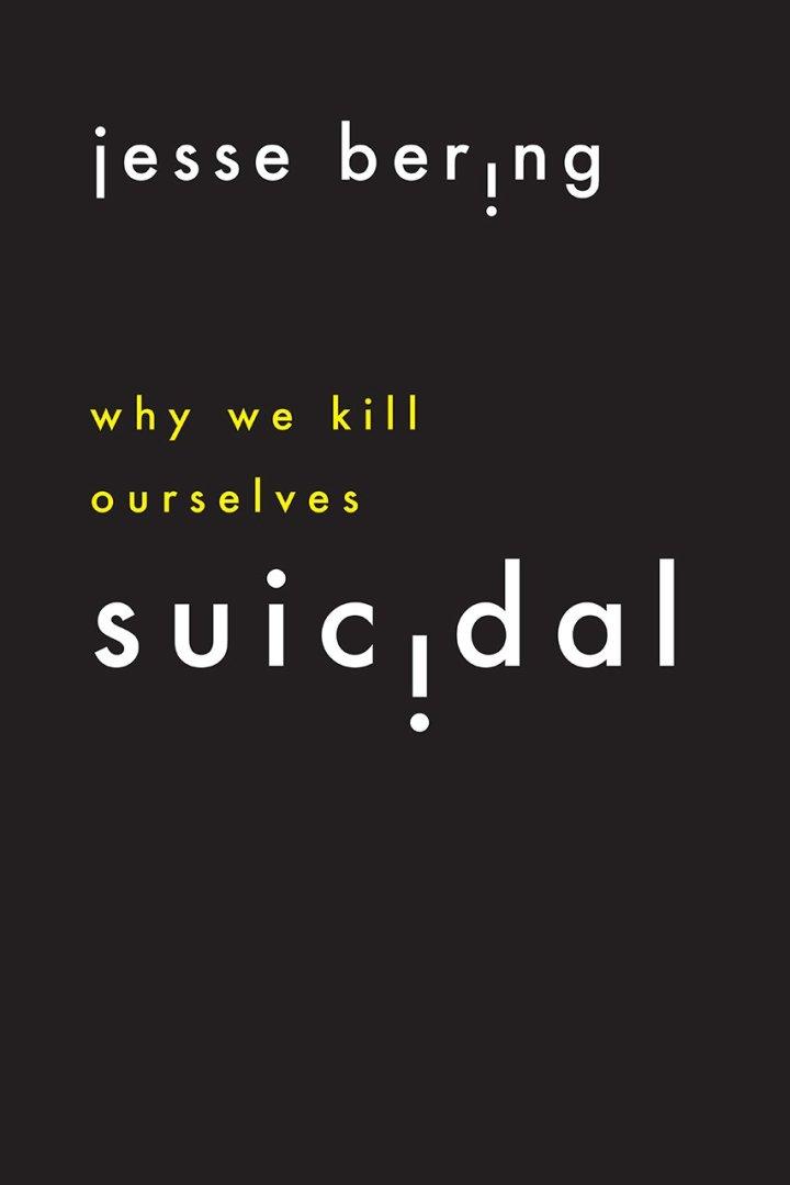 Suicidal: Why We KillOurselves